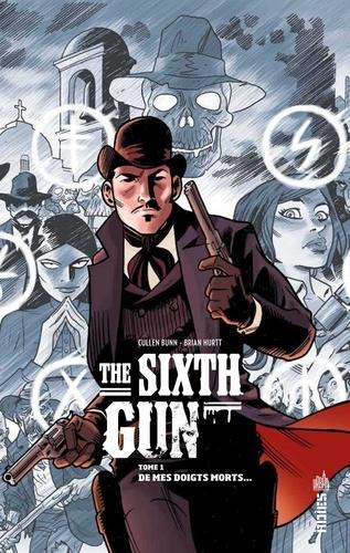 Vignette du document The sixth gun. De mes doigts morts...