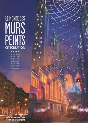 Vignette du document Le  monde des murs peints : CitéCréation. Lyon, Québec, Berlin, Mexico, Barcelone, Jérusalem, Moscou, Shanghai