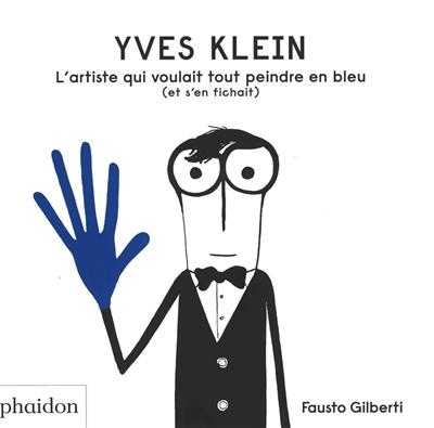 Yves Klein : l'artiste qui voulait tout peindre en bleu (et s'en fichait)