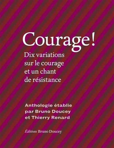 Courage ! : dix variations sur le courage et un chant de résistance