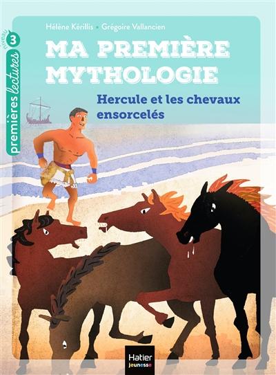 Ma première mythologie (3) : Hercule et les chevaux ensorcelés