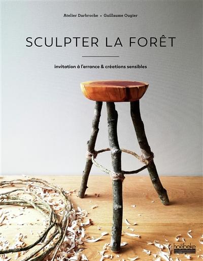 Sculpter la forêt : invitation à l'errance & créations sensibles