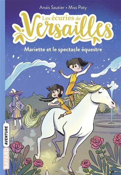Les écuries de Versailles (3) : Mariette et le spectacle équestre